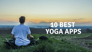 10 Best Yoga Apps For Android & iPhone For a Effective Workout & Health