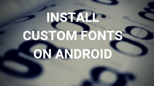 How to Install Custom Fonts on Your Android Device? [Complete Guide]