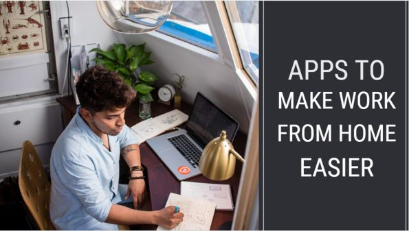 9 Essential Apps To Make Work From Home Easier
