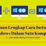 Panduan Lengkap Cara Install Dua Windows Dalam Satu Komputer