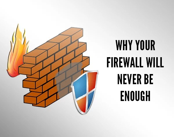 Why Your Firewall Will Never Be Enough