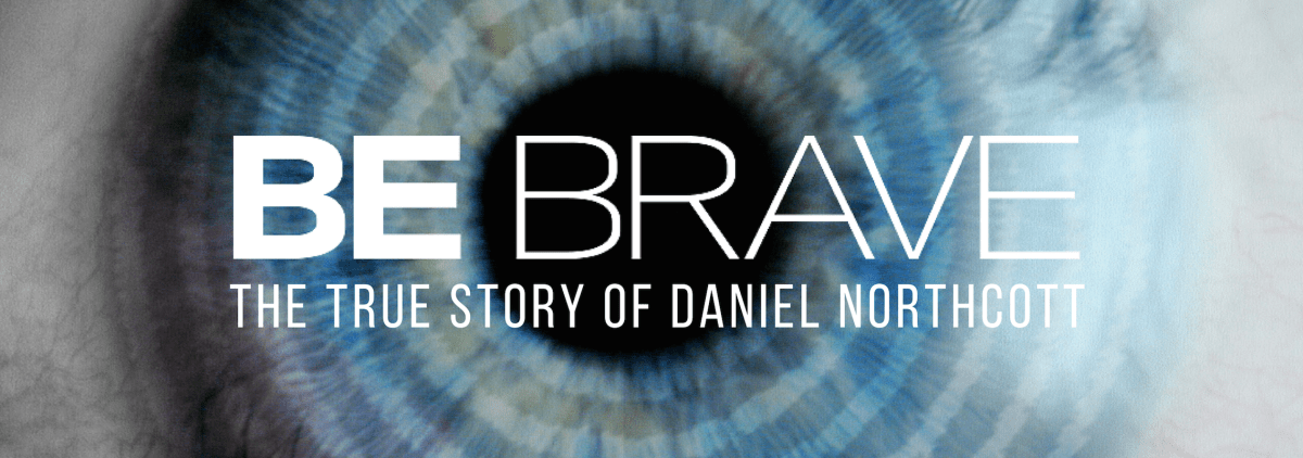 Be Brave The True story of Daniel Northcott