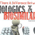 Biologics & Biosimilars – Do You Know What The Differences Are?
