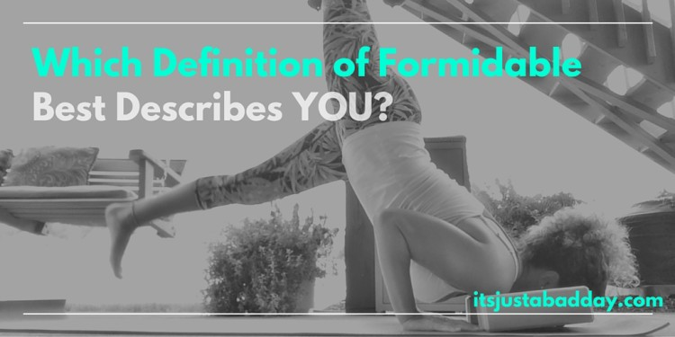 Which Definition of Formidable Will You Choose?