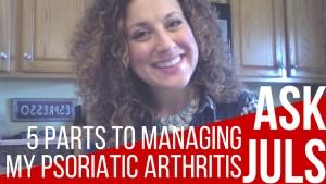 "5 Parts to Managing My Psoriatic Arthritis | Ask Juls ""Did an elimination diet help you manage your psoriatic arthritis?"" | itsjustabadday.com Julie Cerrone Holistic Health Coach & Autoimmune Warrior"