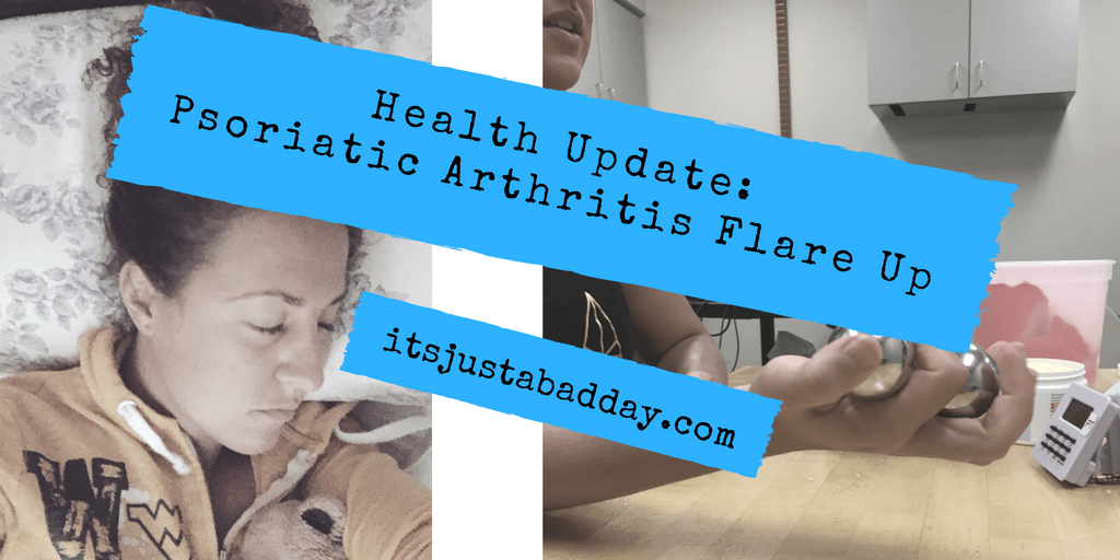 Health Update: Psoriatic Arthritis Flare Up