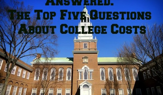 Answered: The Top Five Questions About College Costs