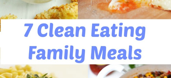 7 Clean Eating Family Meals