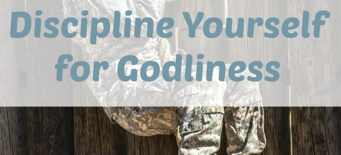 4 Things You Need to Discipline Yourself for Godliness
