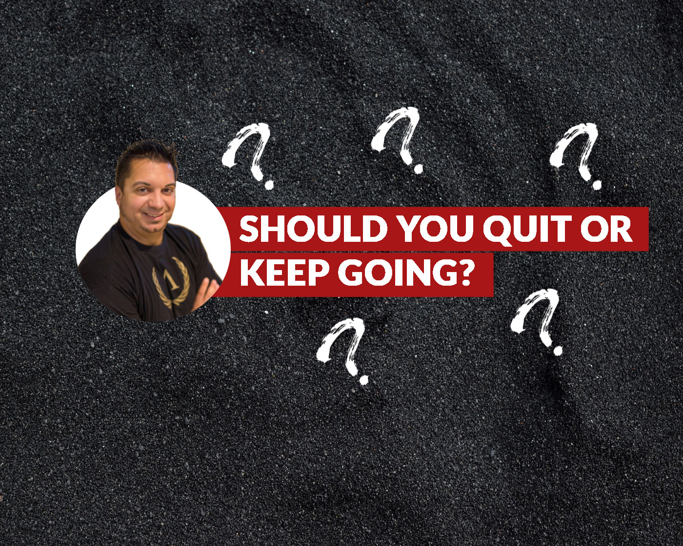 Should You Quit Or Keep Going?