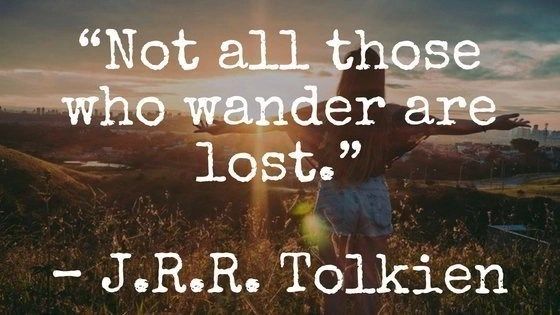 """Collection of Travel Quotes by Famous Authors and Poets. 106. """"Not all those who wander are lost."""" – J.R.R. Tolkien"""