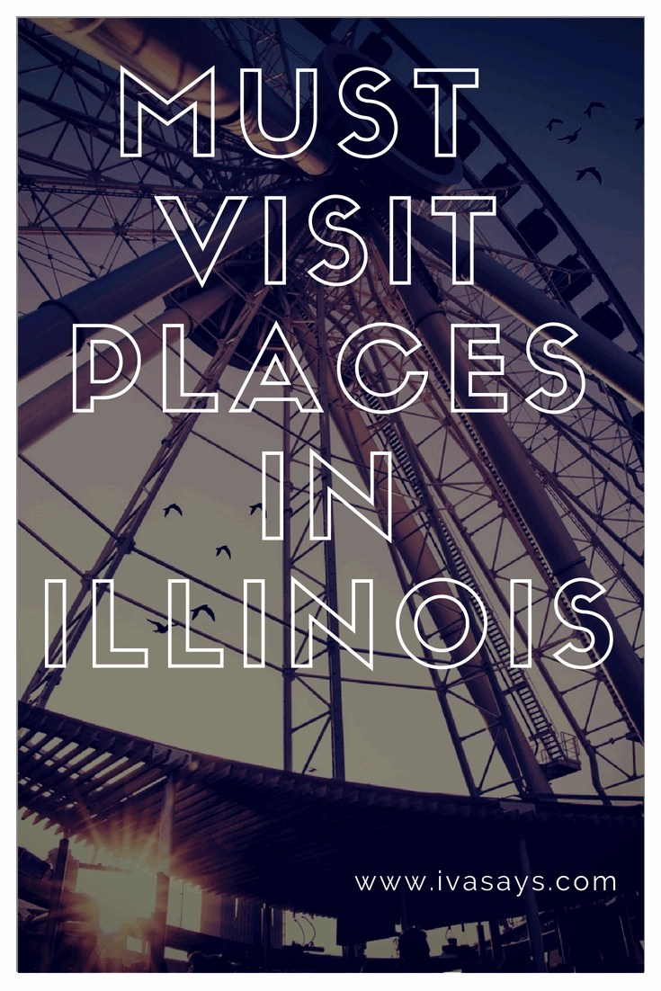 Illinois: All The Must Visit Places In Our Home State