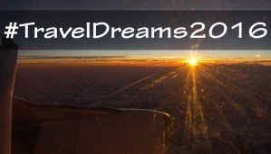 #TravelDreams2016, e non solo!