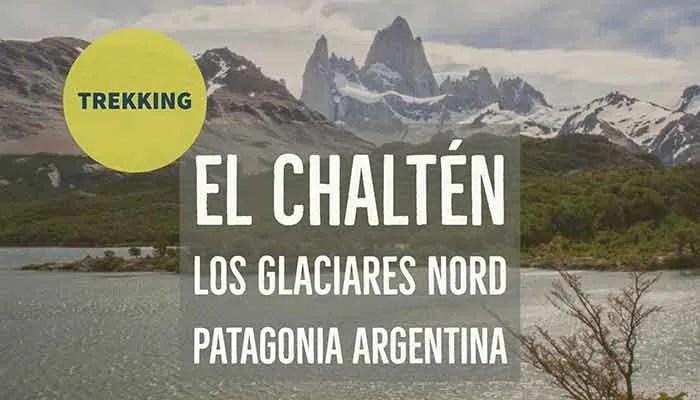 Trekking a El Chaltén - Los Glaciares Nord - Patagonia Argentina
