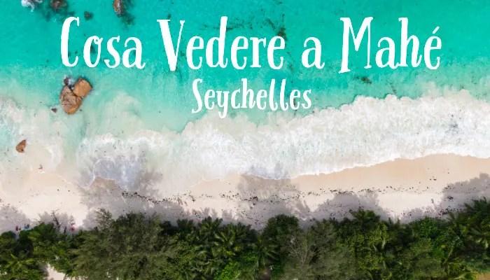 Cosa vedere a Mahé, le Seychelles per tutti!