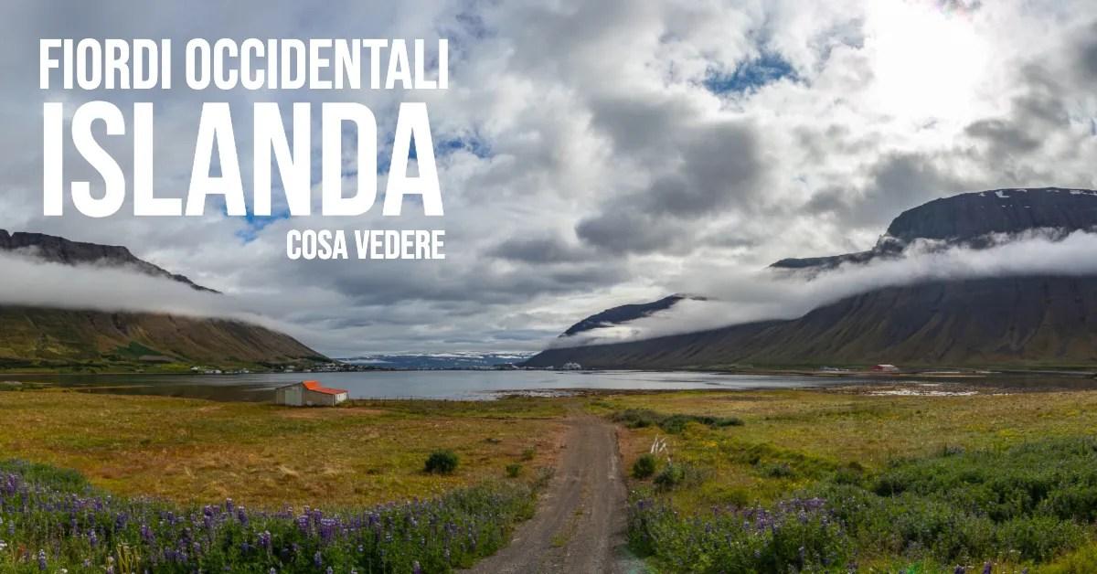 Islanda, Fiordi Occidentali. Cosa Vedere, guida completa