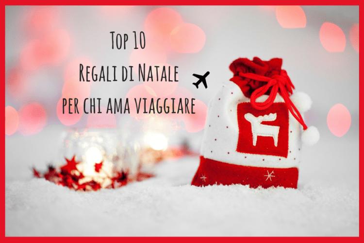 Idee Regalo Natale Viaggi.Top 10 Regali Di Natale Idee Per Viaggiatori