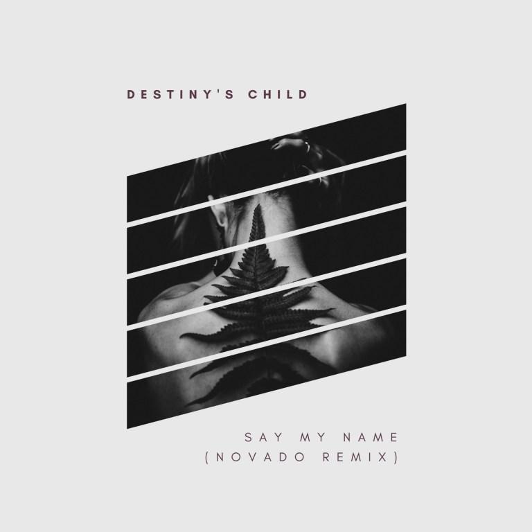 Destinys Child - Say My Name (Novado Remix) » I WANT EDM - iwantedm