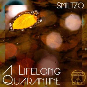 SMILTZO – A LIFELONG QUARANTINE