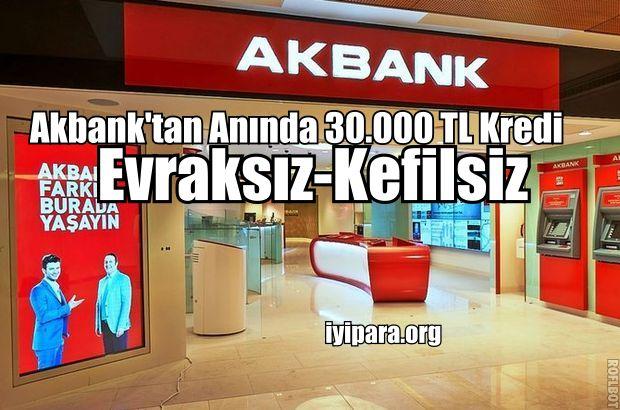 Akbank'tan Anında 30.000 TL Kredi ( Evraksız-Kefilsiz )