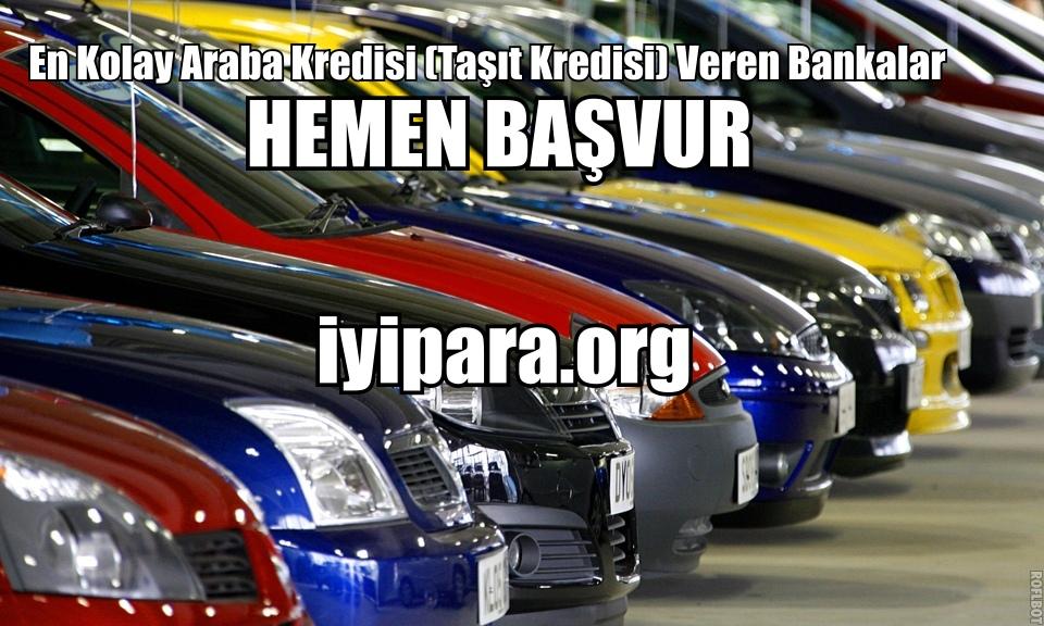 En Kolay Araba Kredisi (Taşıt Kredisi) Veren Bankalar