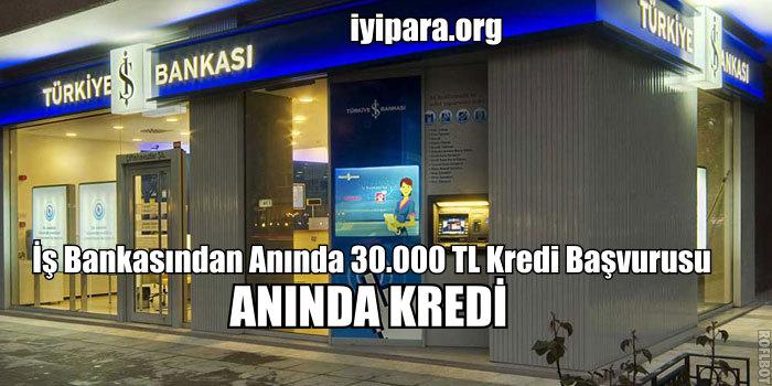 İş Bankasından Anında 30.000 TL Kredi Başvurusu 2019