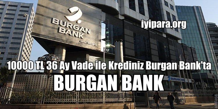 10000 TL 36 Ay Vade ile Krediniz Burgan Bank'ta
