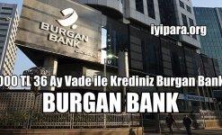 10000 TL 60 Ay Vade ile Krediniz Burgan Bank'ta