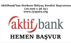 Aktifbank'tan Herkese İhtiyaç Kredisi Başvurusu(10.000 x 36 Ay)