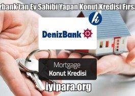 Denizbank'tan Ev Sahibi Yapan Konut Kredisi Fırsatı
