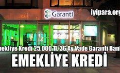 Emekliye Kredi 25.000 TL 36 Ay Vade Garanti Bankası