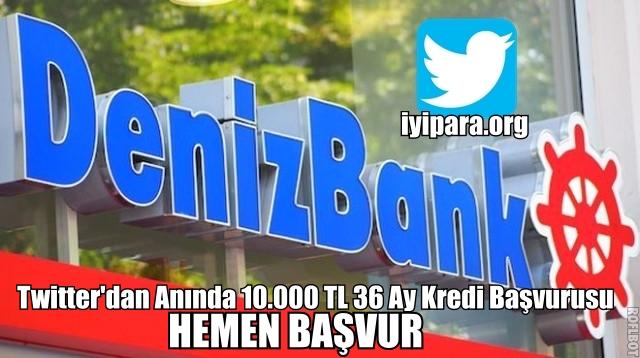 Twitter'dan Anında 10.000 TL 36 Ay Kredi Başvurusu (Denizbank)