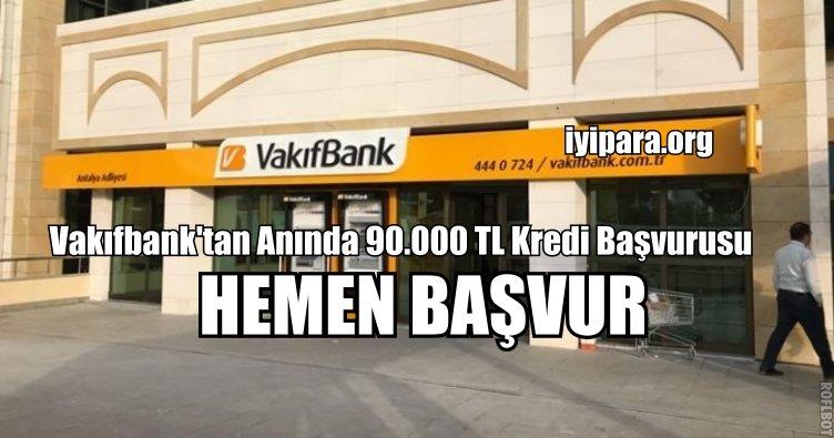 Vakıfbank'tan Anında 90.000 TL Kredi Başvurusu