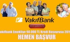 Vakıfbank Emekliye 90.000 TL Kredi Başvurusu 2019