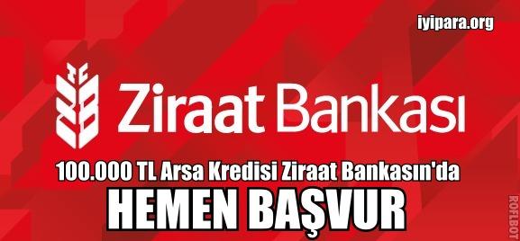 100.000 TL Arsa Kredisi Ziraat Bankasın'da (2018)