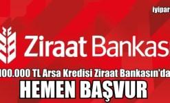 100.000 TL Arsa Kredisi Ziraat Bankasın'da (2019)