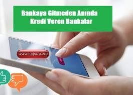 Bankaya Gitmeden Anında Kredi Veren Bankalar 2019