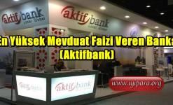 En Yüksek Mevduat Faizi Veren Banka (Aktifbank)