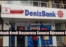 Denizbank Kredi Başvurusu Sonucu Öğrenme İşlemi