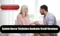Eşimin Borcu Yüzünden Bankalar Kredi Vermiyor
