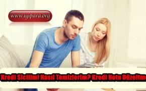 Kredi Sicilimi Nasıl Temizlerim? Kredi Notu Düzeltme