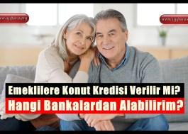 Emeklilere Konut Kredisi Verilir Mi? Hangi Bankalardan Alabilirim?