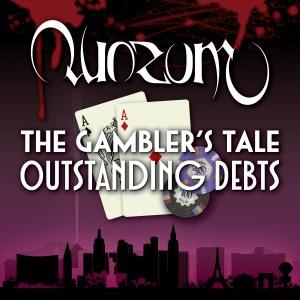 Quorum - The Gambler's Tale: Outstanding Debts