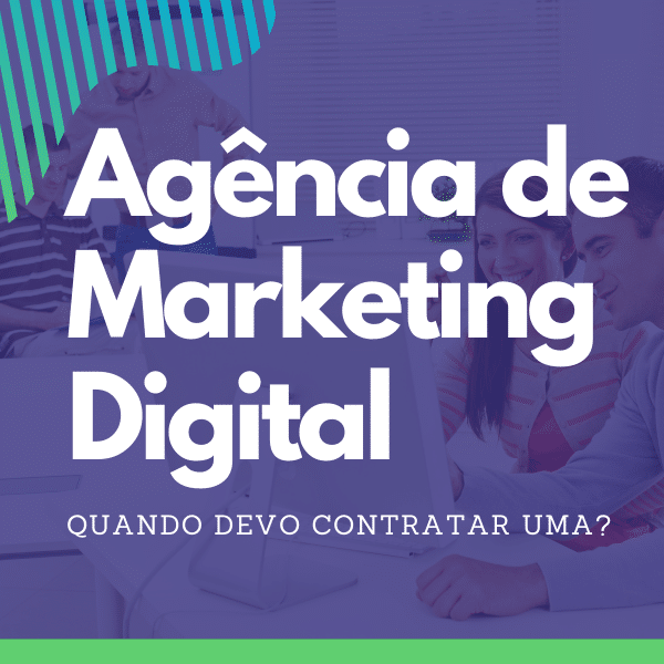 Agência de Marketing Digital - quando devo contratar uma
