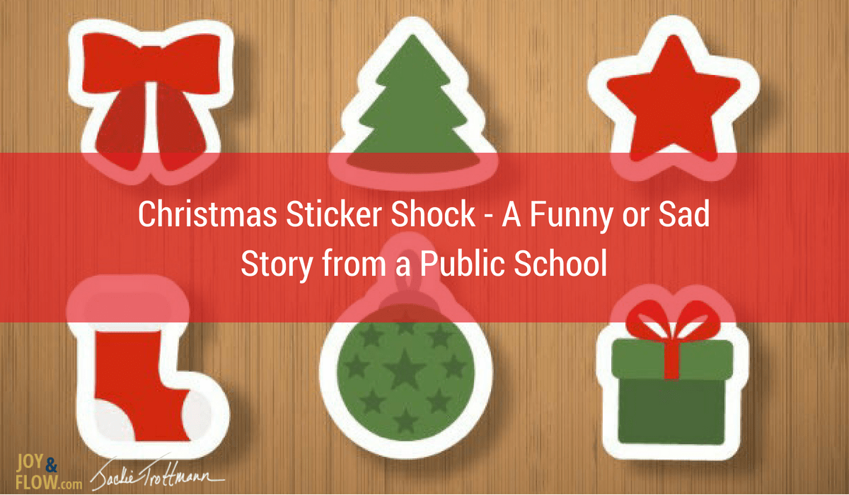 Christmas Sticker Shock - A Funny Or Sad Story From a Public School