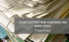Clear Clutter from Your Mind and Workspace 21 Days of Focus