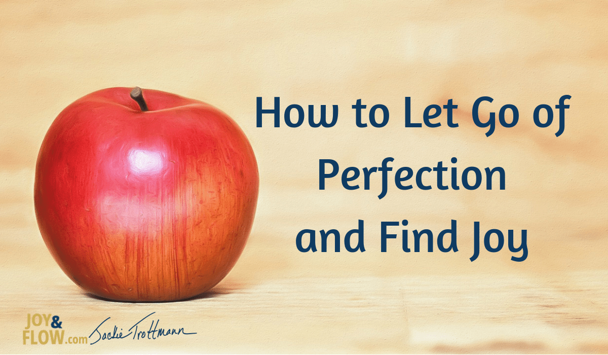 How to Let Go of Perfection and Find Joy