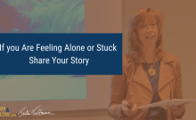 If You are Feeling Alone or Stuck Share Your Story