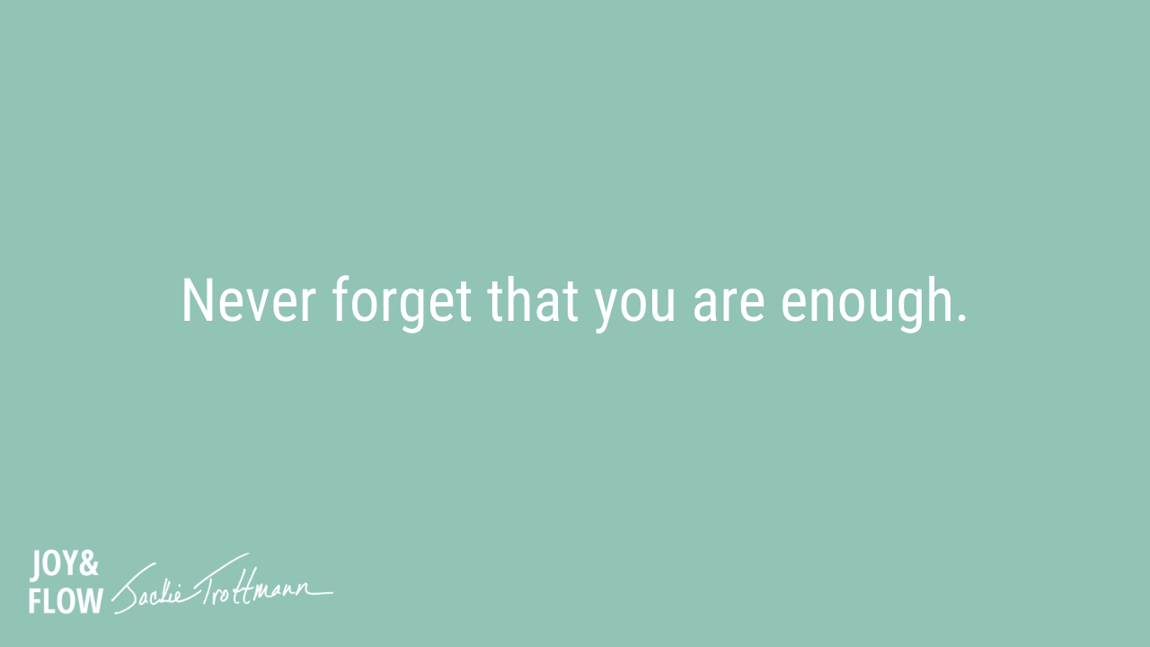 Never Forget that You Are Enough