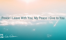 Peace I Leave With You My Peace I Give to You